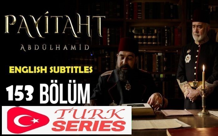 Payitaht Abdulhamid Episode 153 English Subtitles Watch Free of Cost