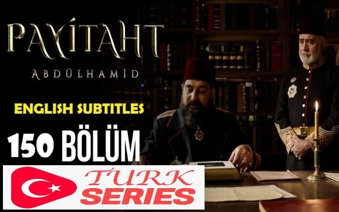 Payitaht Abdulhamid Episode 150 English Subtitles Watch Free of Cost